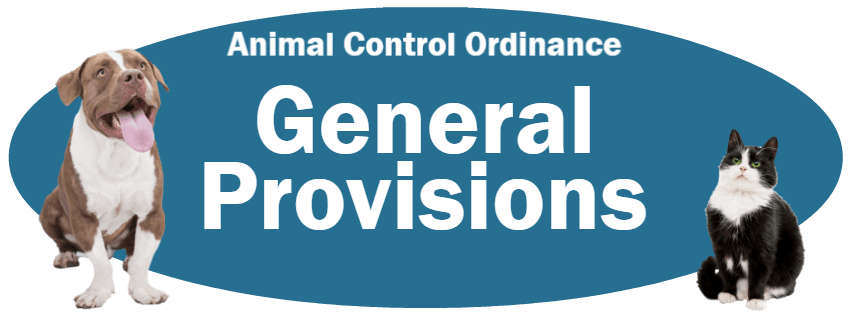 CLICK HERE to read the General Provisions section of the Animal Control Ordinance