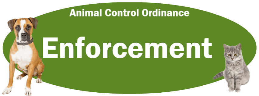 CLICK HERE to read the Enforcement section of the Animal Control Ordinance