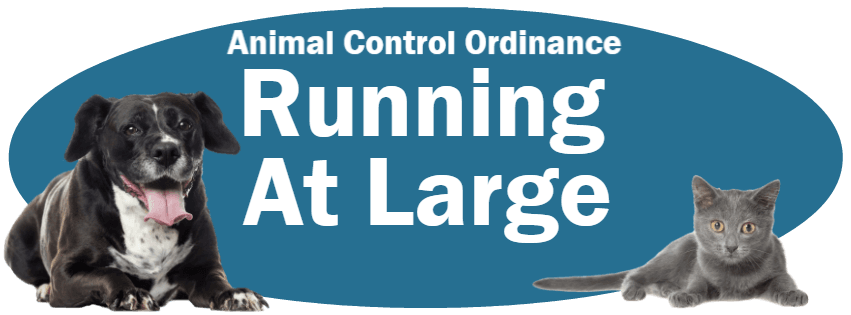 CLICK HERE to read the Running At Large section of the Animal Control Ordinance