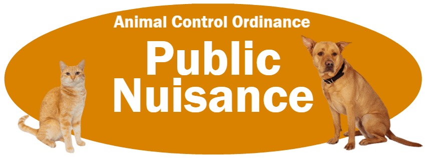 CLICK HERE to read the Public Nuisance section of the Animal Control Ordinance