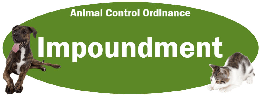 CLICK HERE to read the Impoundment section of the Animal Control Ordinance