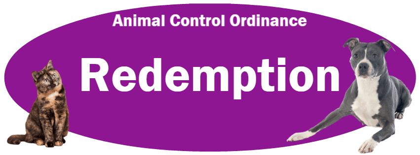 CLICK HERE to read the Redemption section of the Animal Control Ordinance