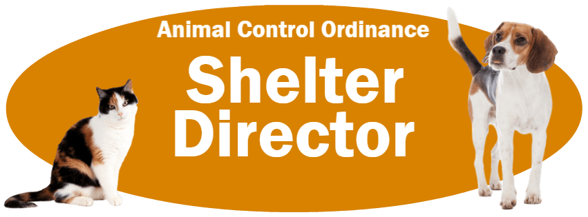 CLICK HERE to read the Shelter Director section of the Animal Control Ordinance